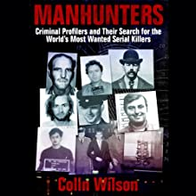 Manhunters: Criminal Profilers and Their Search for the World's Most Wanted Serial Killers (       UNABRIDGED) by Colin Wilson Narrated by Brandon Massey