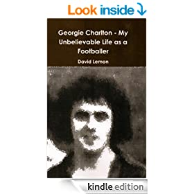Georgie Charlton - My Unbelievable Life as a Footballer