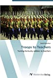 img - for Troops to Teachers: Turning Kentucky soldiers to teachers book / textbook / text book