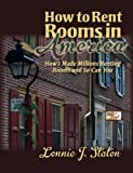 How to Rent Rooms in America: How I Made Millions Renting Rooms and So Can You