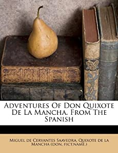 Adventures of Don Quixote de La Mancha. from the Spanish: Fict Name