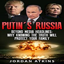 Putin's Russia: Beyond Media Headlines: Why Knowing the Truth Will Protect Your Family Audiobook by Jordan Atkins Narrated by Mark Rossman