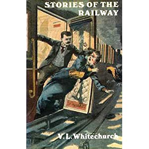 Stories of the Railway - Victor Whitechurch