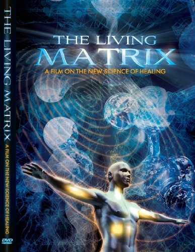 Living Matrix: Film on the New Science of Healing