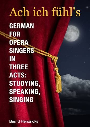 Ach ich fühl's - German for Opera Singers in Three Acts: Studying, Speaking, Singing