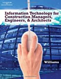 Information Technologies for Construction Managers, Architects and Engineers (1418039586) by Williams, Trefor