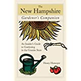 The New Hampshire Gardener's Companion: An Insider's Guide to Gardening in the Granite State (Gardening Series) ~ Henry Homeyer