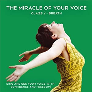 The Miracle of your Voice - Class 2 - Breath: Learn to Sing with Confidence and Freedom | [Barbara Ann Grant]