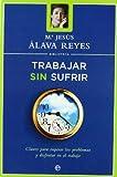 img - for Trabajar sin sufrir : claves para superar los problemas y disfrutar en el trabajo book / textbook / text book