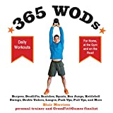 365 WODs: Burpees, Deadlifts, Snatches, Squats, Box Jumps, Kettlebell Swings, Double Unders, Lunges, Push Ups, Pull Ups, and More - Daily Workouts for Home, at the Gym, and on the Road