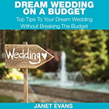 Dream Wedding on a Budget: Top Tips to Your Dream Wedding without Breaking the Budget (       UNABRIDGED) by Janet Evans Narrated by Chris Brinkley