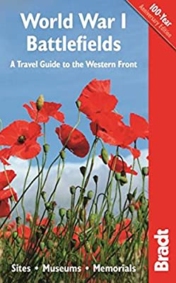 World War I Battlefields: A Travel Guide to the Western Front: Sites, Museums, Memorials (Bradt Travel Guides)