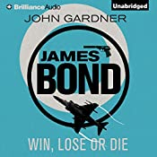 Win, Lose or Die: James Bond Series, Book 8 | John Gardner
