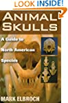 Animal Skulls: A Guide to North Ameri...