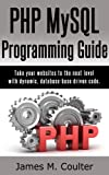 PHP MySQL Programming Guide - Take your websites to the next level with dynamic, database-base driven code.