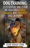 Dog Training: 25 Essential Skills for an Amazingly Well Trained and Obedient Dog or Puppy