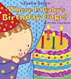 Where Is Babys Birthday Cake?: A Lift-the-Flap Book (Karen Katz Lift-the-Flap Books)
