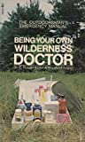 Being Your Own Wilderness Doctor (0671785494) by E. Russel Kodet