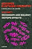 img - for Secondary and Solvent Isotope Effects (Isotopes in Organic Chemistry) (v. 7) book / textbook / text book