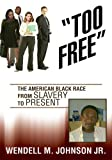 ýToo Freeý: A Chronicled History of The New American Black Race From Slavery To Present Day