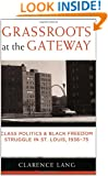 Grassroots at the Gateway: Class Politics and Black Freedom Struggle in St. Louis, 1936-75 (Class : Culture)