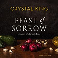 Feast of Sorrow: A Novel of Ancient Rome Audiobook by Crystal King Narrated by Simon Vance