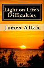 Light on Life's Difficulties: Illuminating The Path to Prosperity by Allen, James published by CreateSpace Paperback