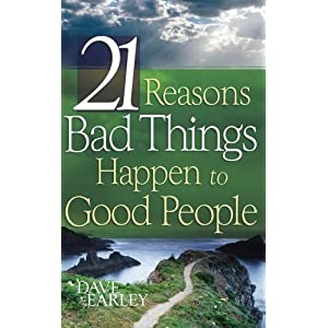 21 Reasons Bad Things Happen to Good People Dave Earley