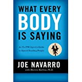 What Every Body Is Saying: An Ex-FBI Agent's Guide to Speed-reading Peopleby Joe Navarro