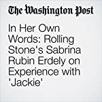 In Her Own Words: Rolling Stone's Sabrina Rubin Erdely on Experience with 'Jackie' | T. Rees Shapiro