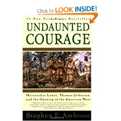 Undaunted Courage:  Meriwether Lewis, Thomas Jefferson, and the Opening of the American West by Stephen Ambrose