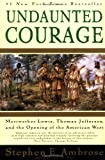 Undaunted Courage Meriwether Lewis, Thomas Jefferson, and the Opening of the American West (0684826976) by Stephen E Ambrose
