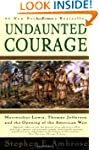 Undaunted Courage: Meriwether Lewis T...