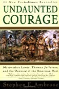 Undaunted Courage: Meriwether Lewis, Thomas Jefferson, and the Opening of the American West: Stephen Ambrose: 9781847397638: Amazon.com: Books