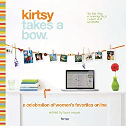 Kirtsy Takes a Bow: A Celebration of Women's Online Favorites