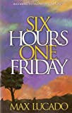 Six Hours One Friday: Anchoring to the Power of the Cross (Chronicles of the Cross) (0880703148) by Max Lucado