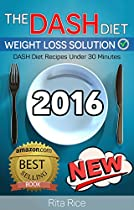 The Dash Diet Weight Loss Solution 2016: Balance Blood Pressure; Reduce The Risk Of Diabetes, Be Healthy (dash Diet Recipes Under 30 Minutes).