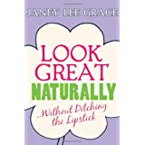 Look Great Naturally... Without Ditching the Lipstickby Janey Lee Grace