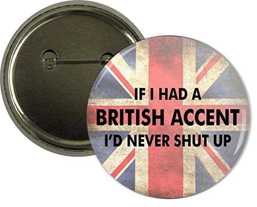 Rikki KnightTM If I had a British Accent Flag Design 2.25 inch Pinback Button Badge