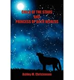 [ CHILD OF THE STARS AND PRINCESS OF BOTH WORLDS ] By Christensen, Ashley M ( Author) 2012 [ Paperback ]