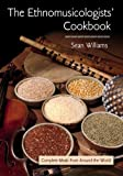 The Ethnomusicologists' Cookbook: Complete Meals from Around the World (041597819X) by Williams, Sean