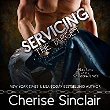 Servicing the Target: Masters of the Shadowlands, Book 10 Audiobook by Cherise Sinclair Narrated by Noah Michael Levine, Erin deWard