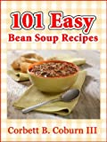101 Easy Bean Soup Recipes:Simple, Delicious, Hearty and Nutritious Bean Soups