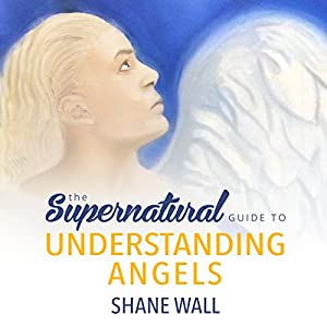 The Supernatural Guide to Understanding Angels Audiobook