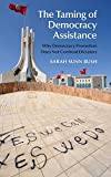 Image of The Taming of Democracy Assistance: Why Democracy Promotion Does Not Confront Dictators
