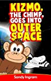 Kizmo the Chimp, Goes Into Outer Space (Kizmo & Kevin Childrens Book Series)