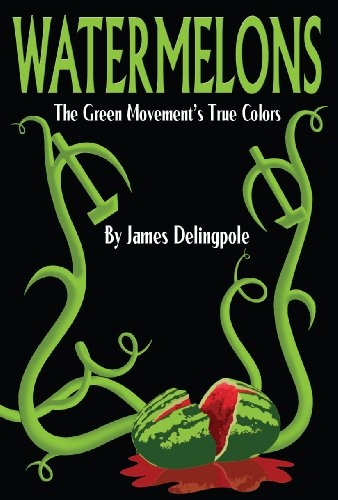 Watermelons: The Green Movement's True Colors: James Delingpole: 9780983347408: Amazon.com: Books