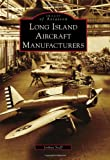 img - for Long Island Aircraft Manufacturers (Images of Aviation) book / textbook / text book