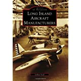 Long Island Aircraft Manufacturers (Images of Aviation) (Images of America Series) ~ Joshua Stoff