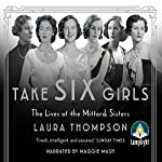 Take Six Girls: The Lives of the Mitford Sisters | Laura Thompson